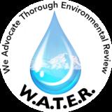 We Advocate Thorough Environmental Review (W.A.T.E.R.)
