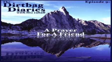 """Listen to """"A Prayer for a Friend"""" Dirtbag Diaries Podcast Episode"""