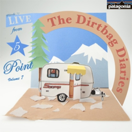 """Listen to """"Live From 5Point Vol. 7"""" Dirtbag Diaries Podcast Episode"""