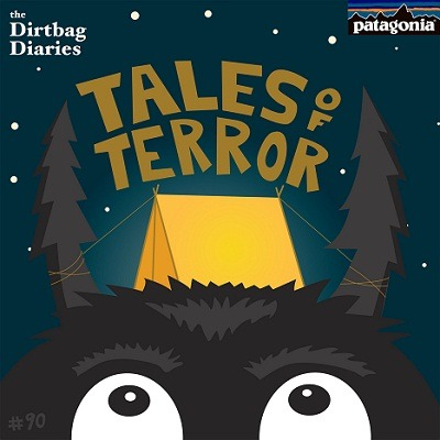 """Listen to """"Tales of Terror Vol. 6"""" Dirtbag Diaries Podcast Episode"""