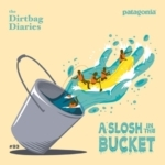 Dirtbag Diaries Podcast: A Slosh in the Bucket