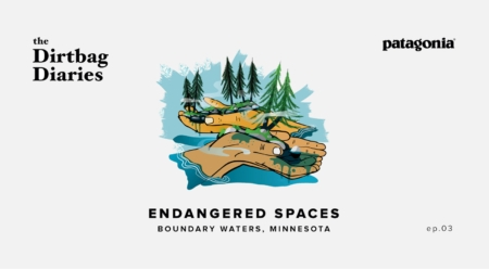 """Listen to """"Endangered Spaces: Boundary Waters"""" Dirtbag Diaries Podcast Episode"""