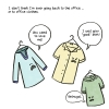 """A bunch of classy blouses on hangers. The shirts have little angry faces. Narration: I don't think I'm ever going back to the office … or to office clothes. Blouse: You used to love me! Blouse 2: I was your """"good"""" shirt!"""